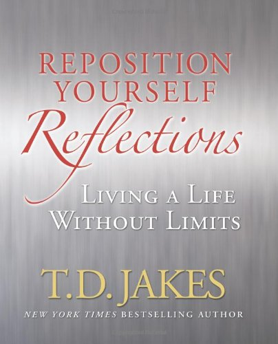 Reposition Yourself Reflections: Living a Life Without Limits (9781416547587) by Jakes, T.D.