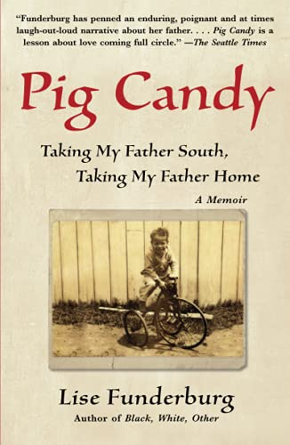 Pig Candy: Taking My Father South, Taking My Father Home: A Memoir: Lise Funderburg