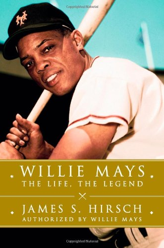 Willie Mays: The Life, The Legend: Hirsch, James S.