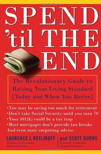 Spend 'Til the End: The Revolutionary Guide to Raising Your Living Standard