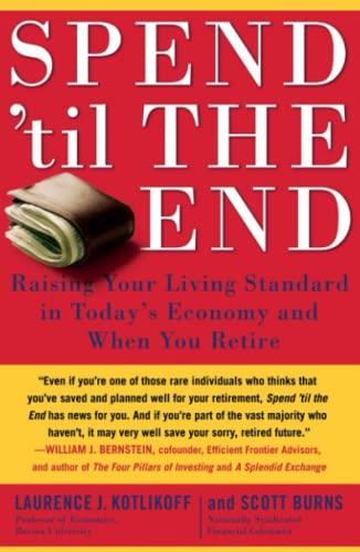Spend 'Til the End: Raising Your Living: Kotlikoff, Laurence J.;