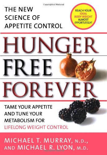 Hunger Free Forever: The New Science of: Murray, Michael T.,