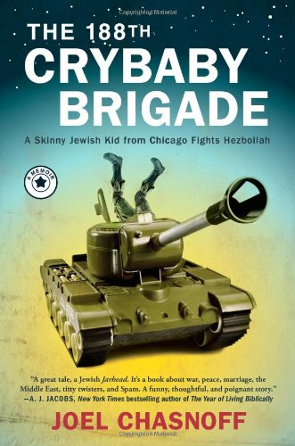 The 188th Crybaby Brigade: A Skinny Jewish Kid from Chicago Fights Hezbollah--A Memoir (SIGNED): ...
