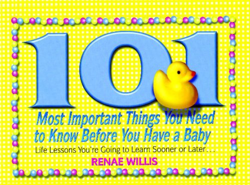 9781416550129: 101 Most Important Things You Need to Know Before You Have a Baby: Life Lessons You're Going to Learn Sooner or Later...