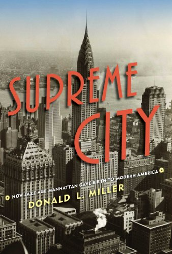 Supreme City: How Jazz Age Manhattan Gave: Miller, Donald L.