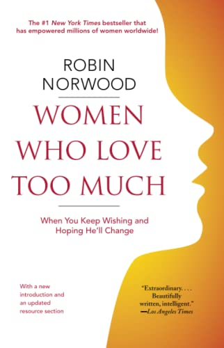 9781416550211: Women Who Love Too Much: When You Keep Wishing and Hoping He'll Change