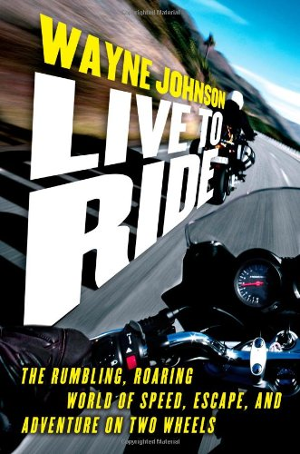 9781416550327: Live to Ride: The Rumbling, Roaring World of Speed, Escape, and Adventure on Two Wheels
