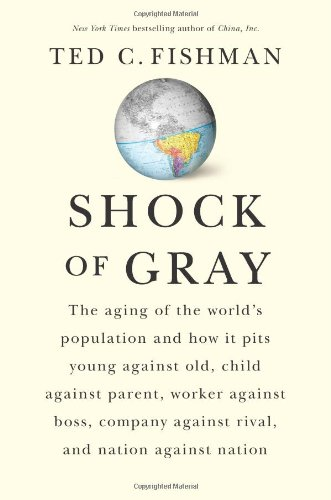 Shock of Gray: The Aging of the: Fishman, Ted
