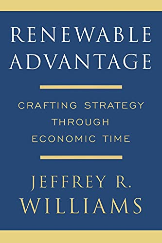 9781416551232: Renewable Advantage: Crafting Strategy Through Economic Time