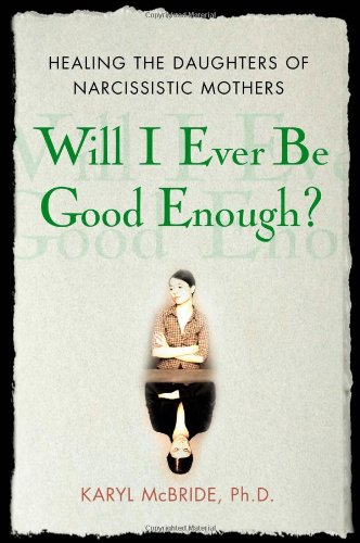 9781416551324: Will I Ever Be Good Enough?: Healing the Daughters of Narcissistic Mothers