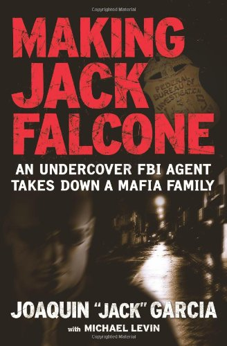 9781416551638: Making Jack Falcone: An Undercover FBI Agent Takes Down a Mafia Family