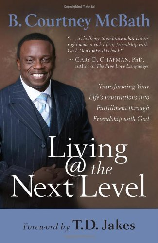 9781416551805: Living @ the Next Level: Transforming Your Life's Frustrations into Fulfillment through Friendship with God