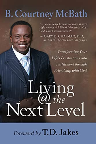 9781416551836: Living @ the Next Level: Transforming Your Life's Frustrations into Fulfillment through Friendship with God