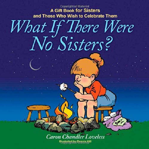 What If There Were No Sisters?: A Gift Book for Sisters and Those Who Wish to Celebrate Them: ...