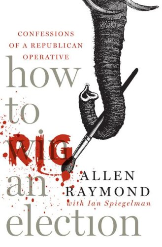9781416552222: How to Rig an Election: Confessions of a Republican Operative