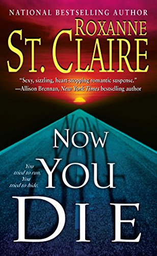 Now You Die (The Bullet Catchers, Book 6): St. Claire, Roxanne