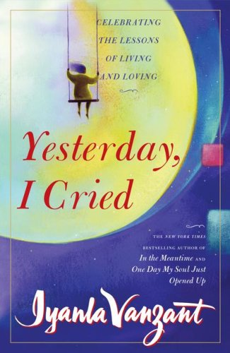 9781416552604: Yesterday, I Cried: Celebrating the Lessons of Living and Loving