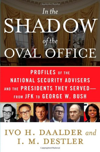 9781416553199: In the Shadow of the Oval Office: Profiles of the National Security Advisers and the Presidents They Served--From JFK to George W. Bush
