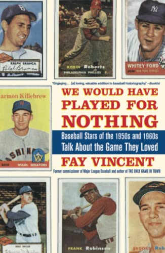 We Would Have Played for Nothing: Baseball Stars of the 1950s and 1960s Talk About the Game They ...
