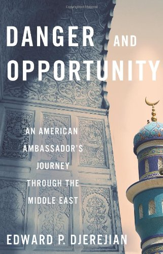 9781416554936: Danger and Opportunity: An American Ambassador's Journey Through the Middle East