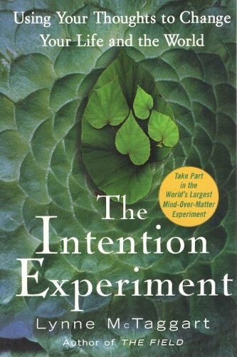 9781416554943: The Intention Experiment: Using Your Thoughts to Change Your Life and the World