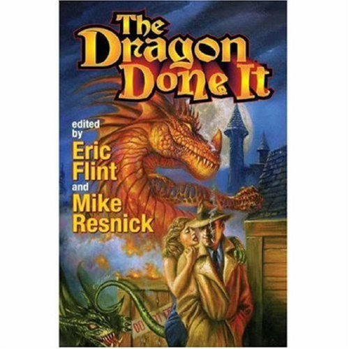 The Dragon Done It **Signed**: Flint, Eric; Resnick, Michael; Turtledove, Harry; Drake, David; Huff...