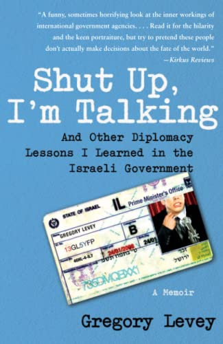 9781416556169: Shut Up, I'm Talking: And Other Diplomacy Lessons I Learned in the Israeli Government--A Memoir