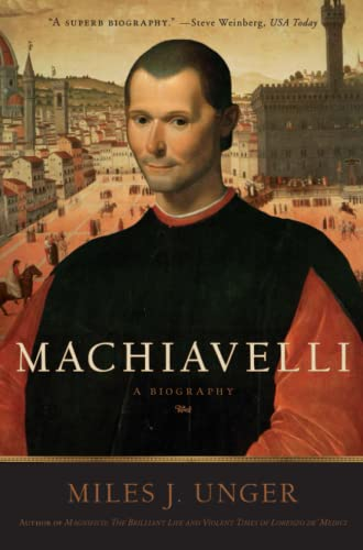 Machiavelli: A Biography: Unger, Miles J.