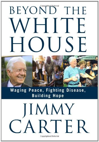 Beyond the White House: Waging Peace, Fighting Disease, Building Hope (SIGNED): Carter, Jimmy