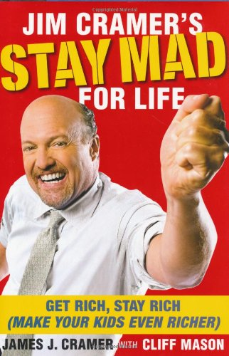 Jim Cramer's Stay Mad for Life: Get Rich, Stay Rich (Make Your Kids Even Richer) (1416558853) by James J. Cramer