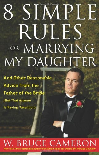 8 Simple Rules for Marrying My Daughter: W. Bruce Cameron