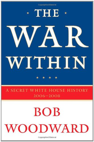 The War Within: A Secret White House History 2006-2008: Woodward, Bob