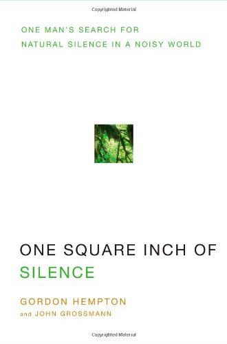 9781416559085: One Square Inch of Silence: One Man's Search for Natural Silence in a Noisy World