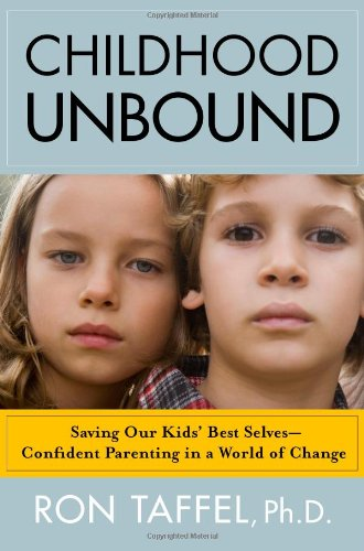 9781416559276: Childhood Unbound: Saving Our Kids' Best Selves--Confident Parenting in a World of Change
