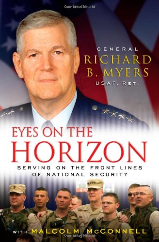 Eyes on the Horizon: Serving on the Front Lines of National Security (SIGNED): Myers, General ...