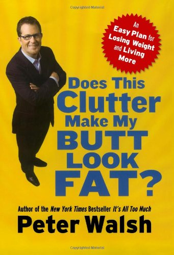9781416560166: Does This Clutter Make My Butt Look Fat?: An Easy Plan for Losing Weight and Living More