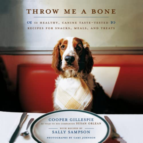 Throw Me a Bone: 50 Healthy, Canine Taste-Tested Recipes for Snacks, Meals, and Treats (141656070X) by Cooper Gillespie; Susan Orlean