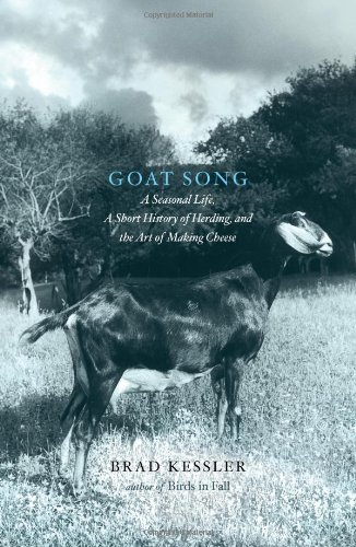 GOAT SONG a Seasonal Life, a Short History of Herding, and the Art of Making Cheese