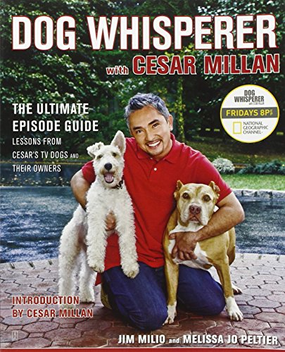 Dog Whisperer with Cesar Millan: The Ultimate Episode Guide (1416561439) by Jim Milio; Melissa Jo Peltier