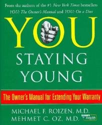 You: Staying Young: The Owner's Manual for Extending Your Warranty (141656232X) by Michael F. Roizen, MD & Mehmet C. Oz MD
