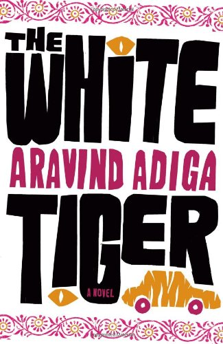 The White Tiger: A Novel [Man Booker Prize Winner]: Adiga, Aravind