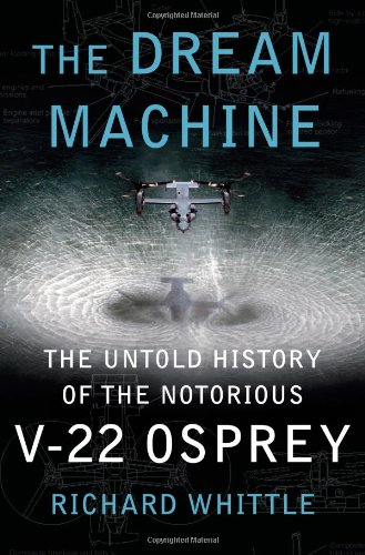 9781416562955: The Dream Machine: The Untold History of the Notorious V-22 Osprey