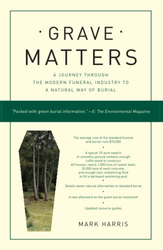 9781416564041: Grave Matters: A Journey Through the Modern Funeral Industry to a Natural Way of Burial