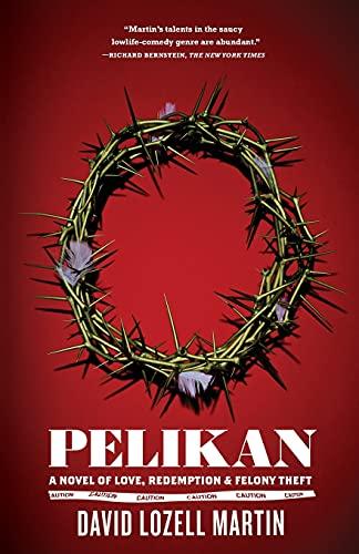 9781416566618: Pelikan: A Novel of Love, Redemption & Felony Theft