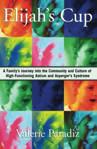 9781416567769: Elijah's Cup: A Family's Journey into the Community and Culture of High-Functioning Autism and Asperger's Syndrome