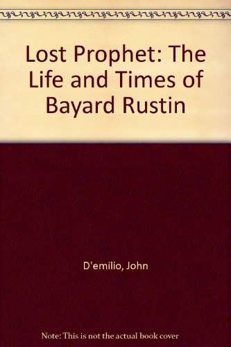Lost Prophet: The Life and Times of Bayard Rustin (1416567909) by John D'emilio