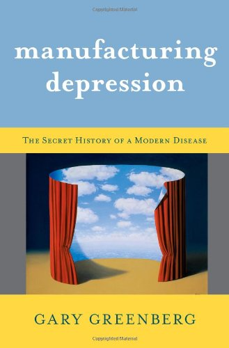 9781416569794: Manufacturing Depression: The Secret History of a Modern Disease