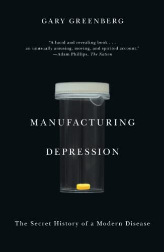 Manufacturing Depression: The Secret History of a Modern Disease (1416569804) by Gary Greenberg
