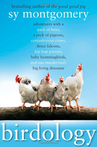 9781416569848: Birdology: Adventures with a Pack of Hens, a Peck of Pigeons, Cantankerous Crows, Fierce Falcons, Hip Hop Parrots, Baby Hummingbirds, and One Murderously Big Living Dinosaur (t)