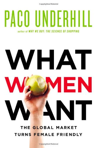 9781416569954: What Women Want: The Global Marketplace Turns Female-friendly